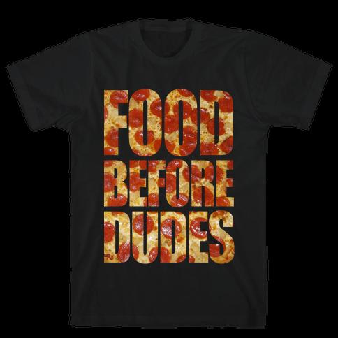 Food Before Dudes Mens T-Shirt