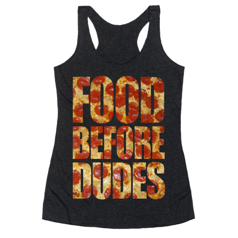 Food Before Dudes Racerback Tank Top