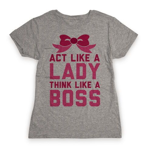 Act Like a Lady, Think Like a Boss Womens T-Shirt