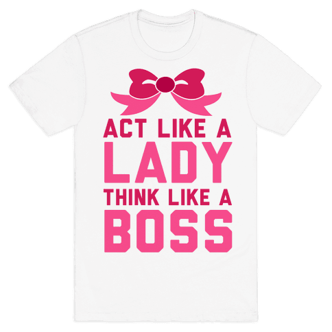 Act Like a Lady, Think Like a Boss Mens T-Shirt