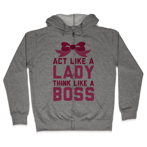 Act Like a Lady, Think Like a Boss Zip Hoodie