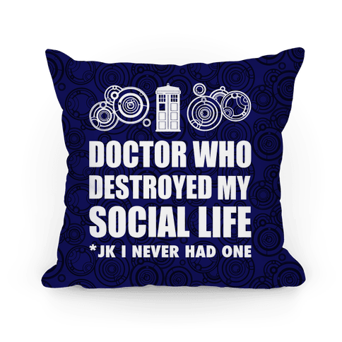 Doctor Who Destroyed My Life Pillow