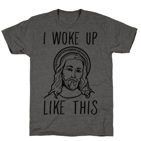 I Woke Up Like This Jesus Mens T-Shirt