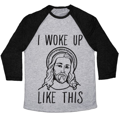 I Woke Up Like This Jesus Baseball Tee