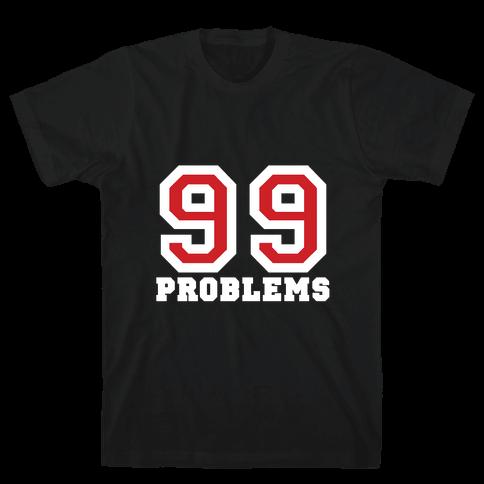 99 Problems Mens T-Shirt