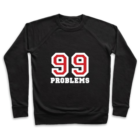 99 Problems Pullover