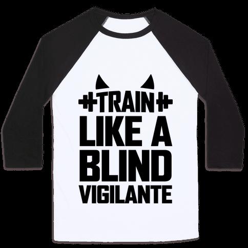 Train Like a Blind Vigilante Baseball Tee