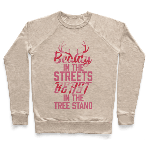 Beauty In The Streets, Beast In The Tree Stand Pullover