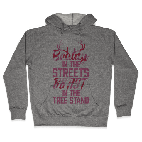 Beauty In The Streets, Beast In The Tree Stand Hooded Sweatshirt