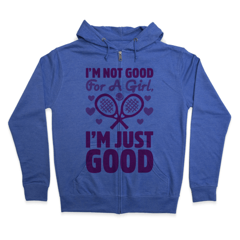 I'm Not Good For A Girl I'm Just Good Tennis Zip Hoodie
