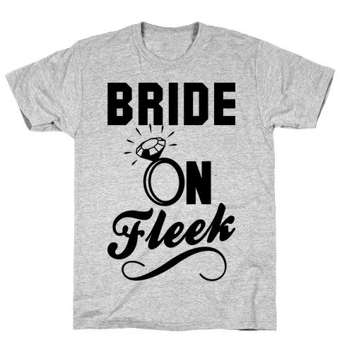 Bride On Fleek Mens T-Shirt