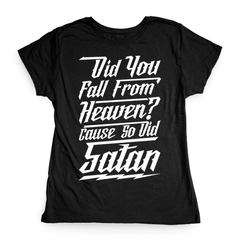 Did You Fall From Heaven Cause So Did Satan Womens T-Shirt