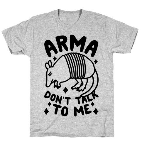 Arma Don't Talk To Me T-Shirt