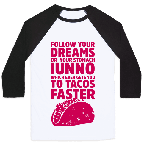 Follow Your Dreams or Your Stomach IUNNO Baseball Tee