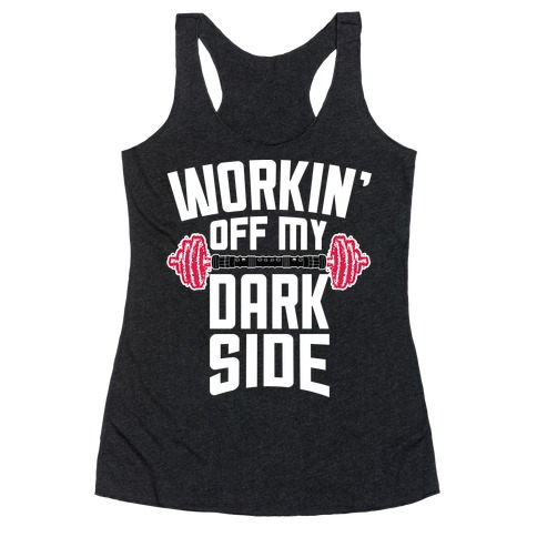 Workin' Off My Dark Side Racerback Tank Top