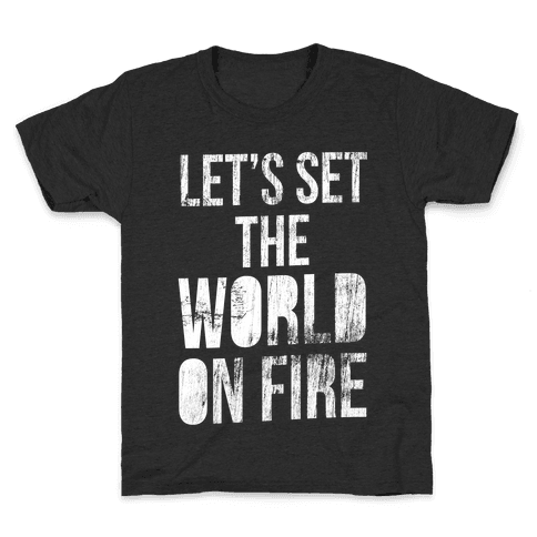 Let's Set the World on Fire Kids T-Shirt