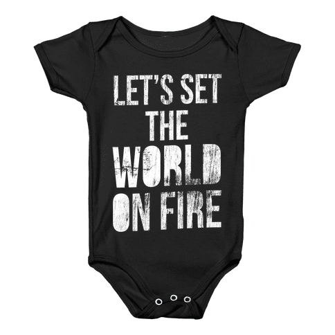 Let's Set the World on Fire Baby Onesy