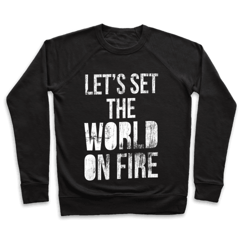 Let's Set the World on Fire Pullover