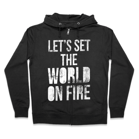 Let's Set the World on Fire Zip Hoodie