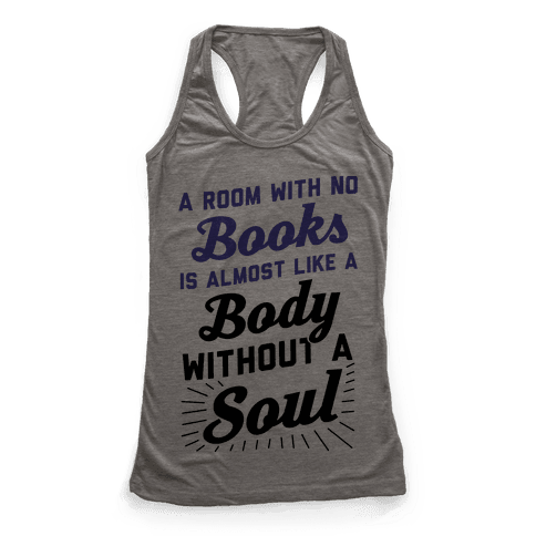 A Room With No Books Is Almost Like A Body Without A Soul Racerback Tank Top