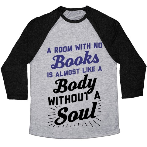 A Room With No Books Is Almost Like A Body Without A Soul Baseball Tee