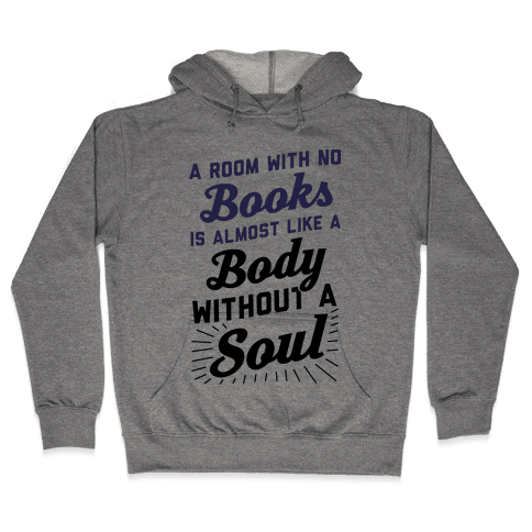 A Room With No Books Is Almost Like A Body Without A Soul Hooded Sweatshirt
