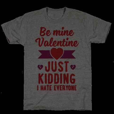 Be Mine Valentine (Just Kidding I Hate Everyone)