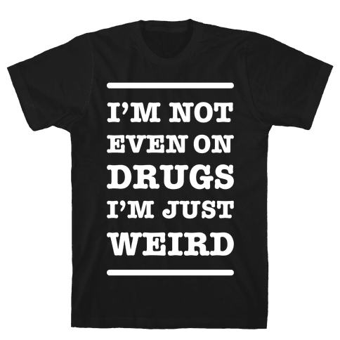 I'm Just Weird Mens T-Shirt