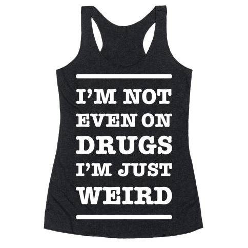 I'm Just Weird Racerback Tank Top