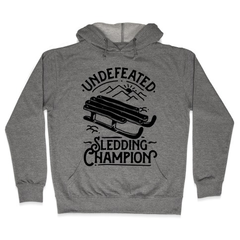 Undefeated Sledding Champion  Hooded Sweatshirt