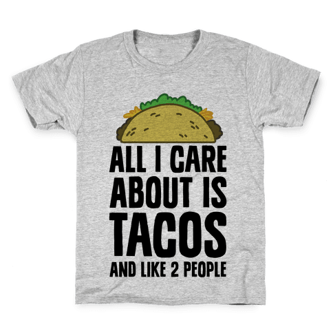 All I Care About Is Tacos And Like 2 People Kids T-Shirt