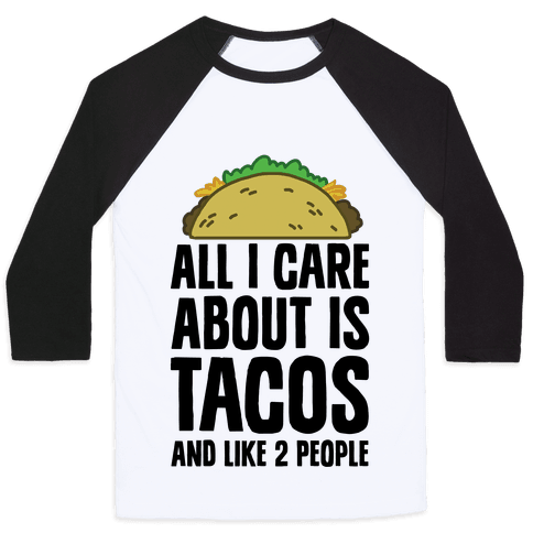 All I Care About Is Tacos And Like 2 People Baseball Tee