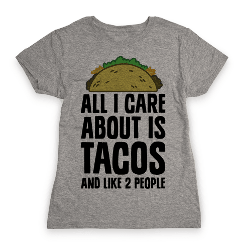 All I Care About Is Tacos And Like 2 People Womens T-Shirt