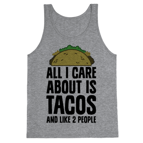 All I Care About Is Tacos And Like 2 People Tank Top