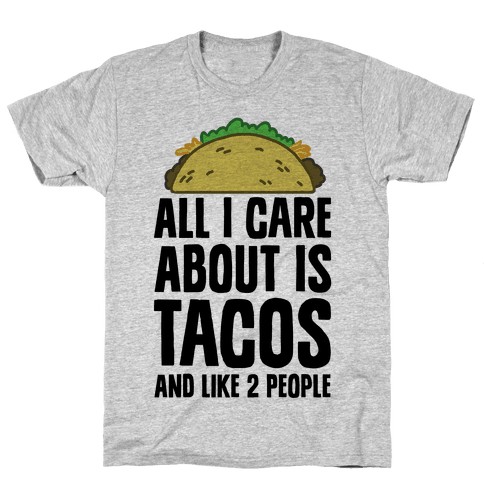 All I Care About Is Tacos And Like 2 People Mens T-Shirt