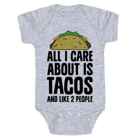 All I Care About Is Tacos And Like 2 People Baby Onesy