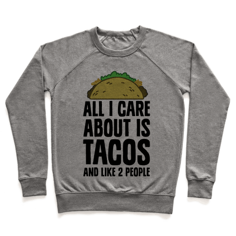 All I Care About Is Tacos And Like 2 People Pullover