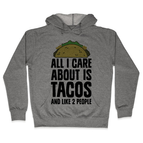 All I Care About Is Tacos And Like 2 People Hooded Sweatshirt