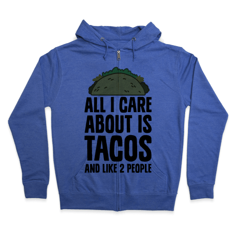 All I Care About Is Tacos And Like 2 People Zip Hoodie