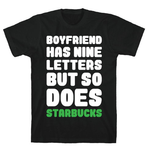 Starbucks Not Boyfriends Mens T-Shirt