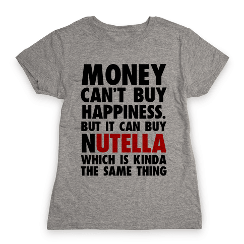 Money Can Buy Nutella Womens T-Shirt