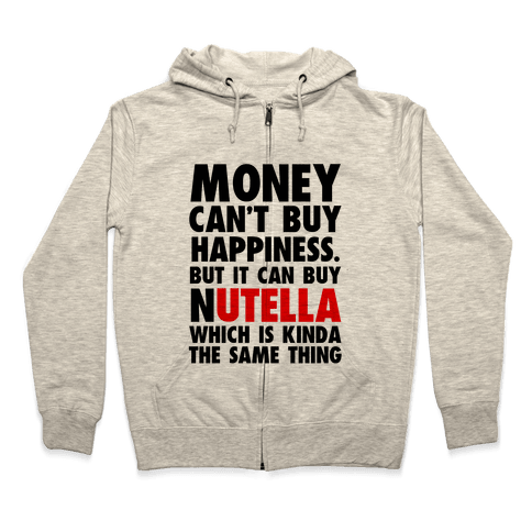 Money Can Buy Nutella Zip Hoodie