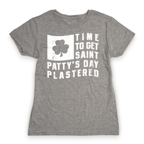 Time to Get Saint Patty's Day Plastered Womens T-Shirt