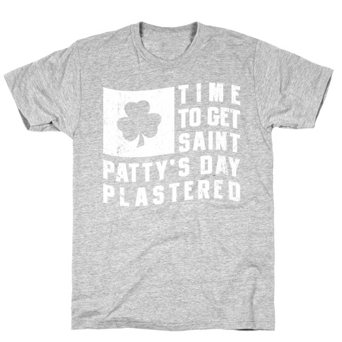 Time to Get Saint Patty's Day Plastered T-Shirt