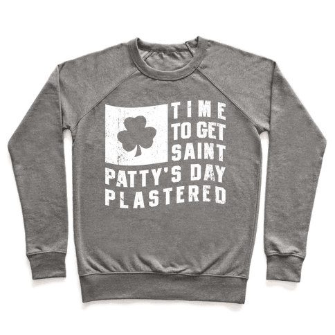 Time to Get Saint Patty's Day Plastered Pullover