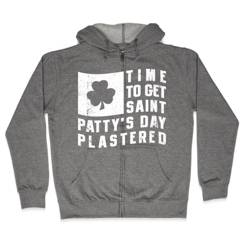 Time to Get Saint Patty's Day Plastered Zip Hoodie