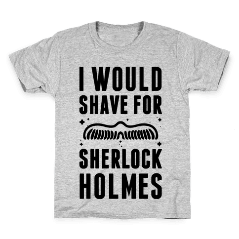 I Would Shave For Sherlock Holmes Kids T-Shirt