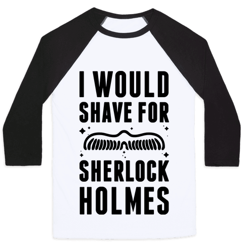 I Would Shave For Sherlock Holmes Baseball Tee