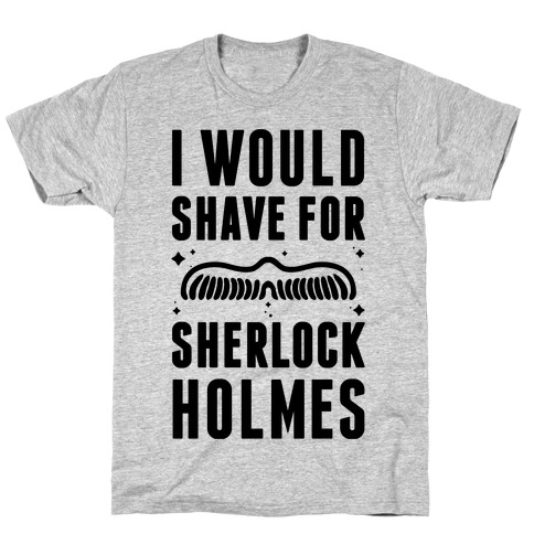 I Would Shave For Sherlock Holmes Mens T-Shirt