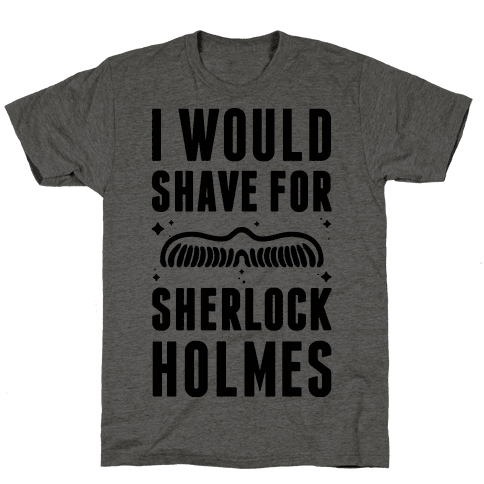 I Would Shave For Sherlock Holmes